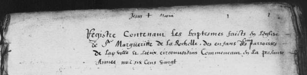 (Source : AD17. Ms 253. La Rochelle. Paroisse Sainte-Marguerite. Baptêmes. 1620-1639, folio 1)